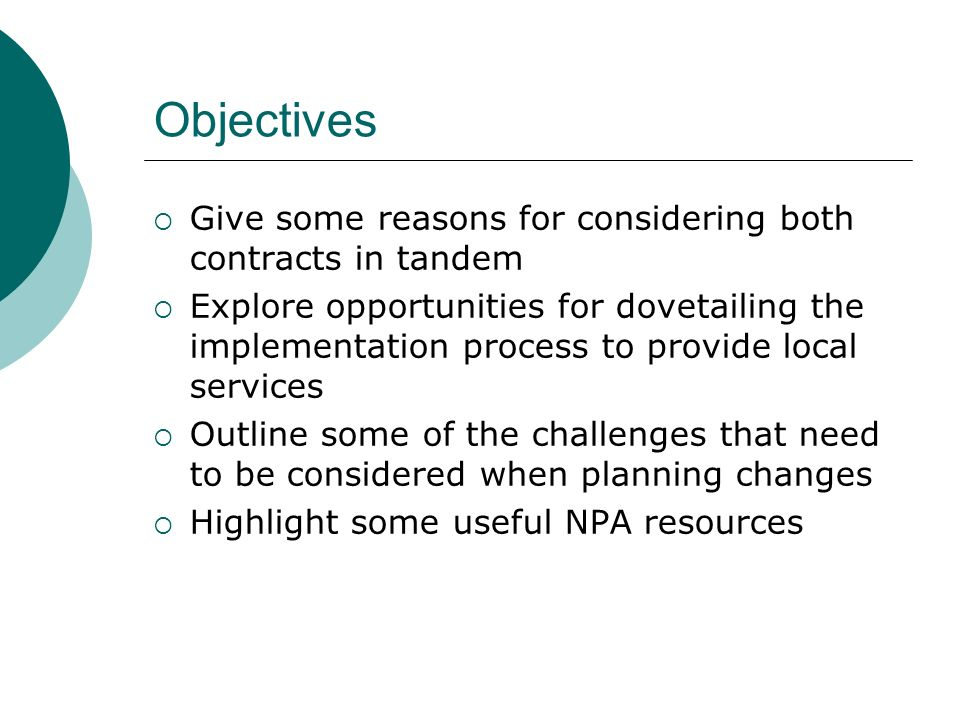 Objectives Give some reasons for considering both contracts in tandem Explore opportunities for dovetailing the implementation process to provide loca