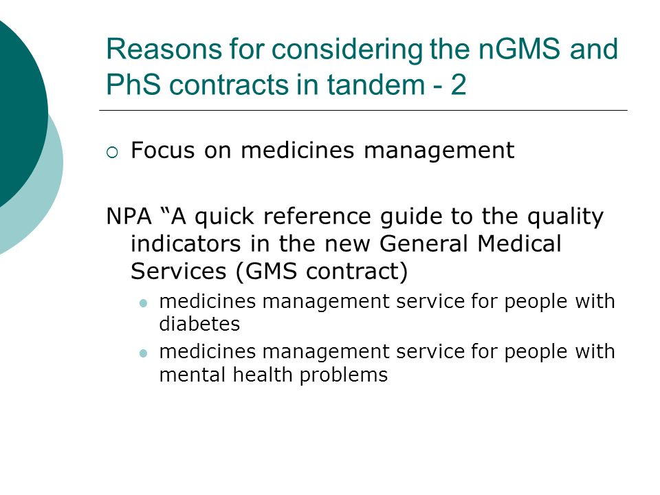 Reasons for considering the nGMS and PhS contracts in tandem - 2 Focus on medicines management NPA A quick reference guide to the quality indicators i