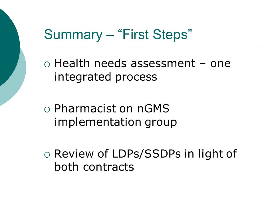 Summary – First Steps Health needs assessment – one integrated process Pharmacist on nGMS implementation group Review of LDPs/SSDPs in light of both contracts