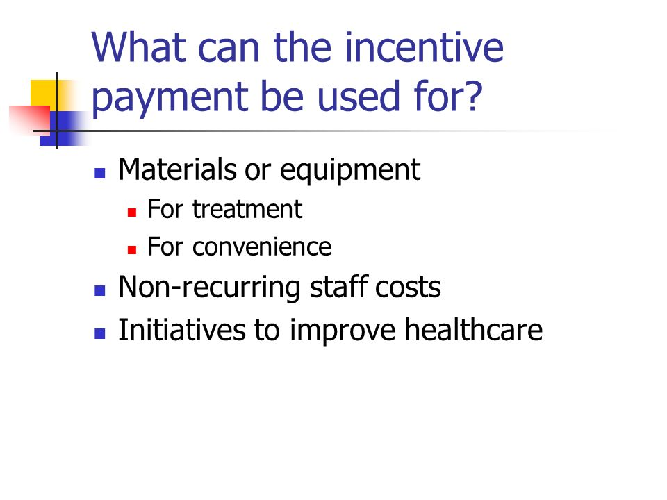 What can the incentive payment be used for.