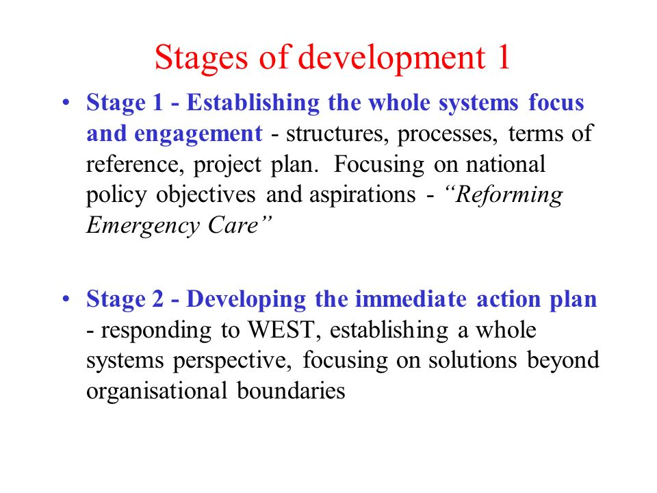 Stages of development 1 Stage 1 - Establishing the whole systems focus and engagement - structures, processes, terms of reference, project plan.
