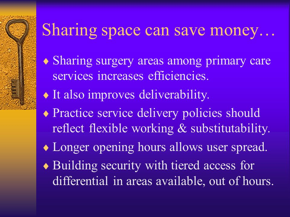 Sharing space can save money… Sharing surgery areas among primary care services increases efficiencies. It also improves deliverability. Practice serv