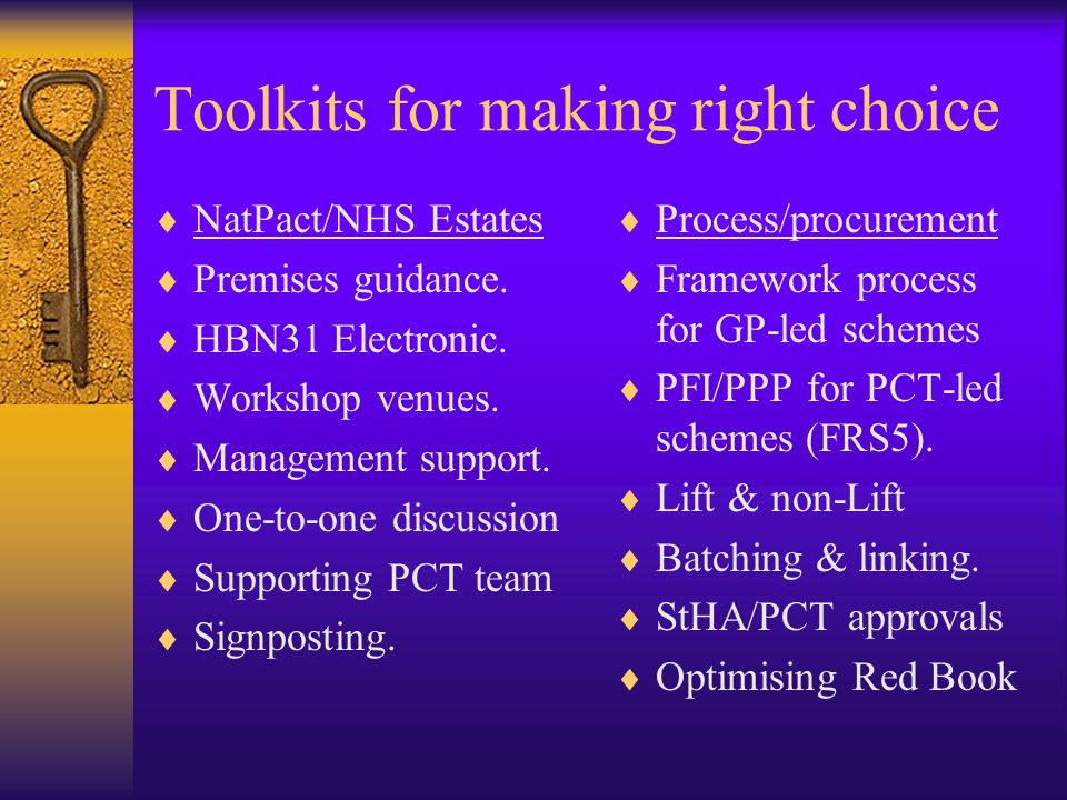 Toolkits for making right choice NatPact/NHS Estates Premises guidance. HBN31 Electronic. Workshop venues. Management support. One-to-one discussion S
