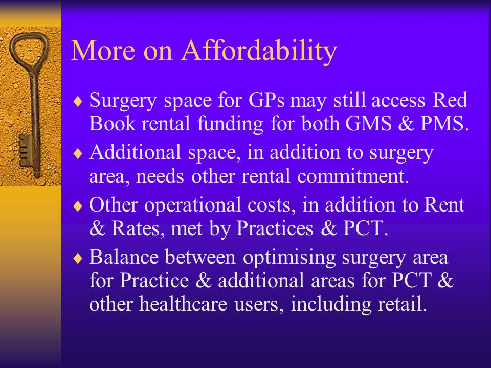 More on Affordability Surgery space for GPs may still access Red Book rental funding for both GMS & PMS. Additional space, in addition to surgery area