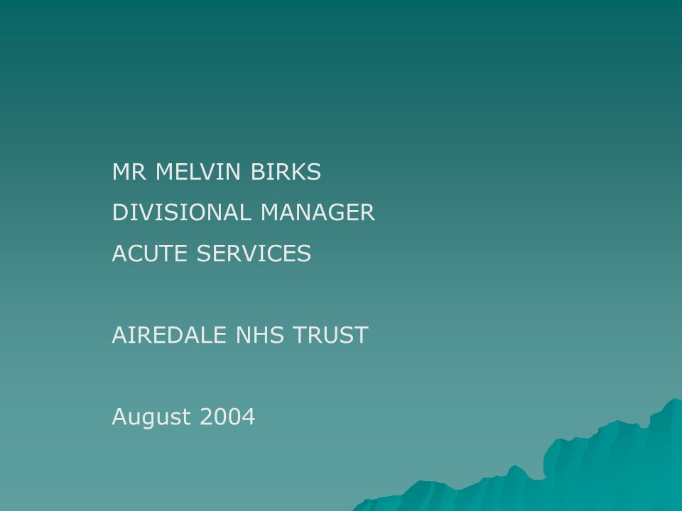 MR MELVIN BIRKS DIVISIONAL MANAGER ACUTE SERVICES AIREDALE NHS TRUST August 2004