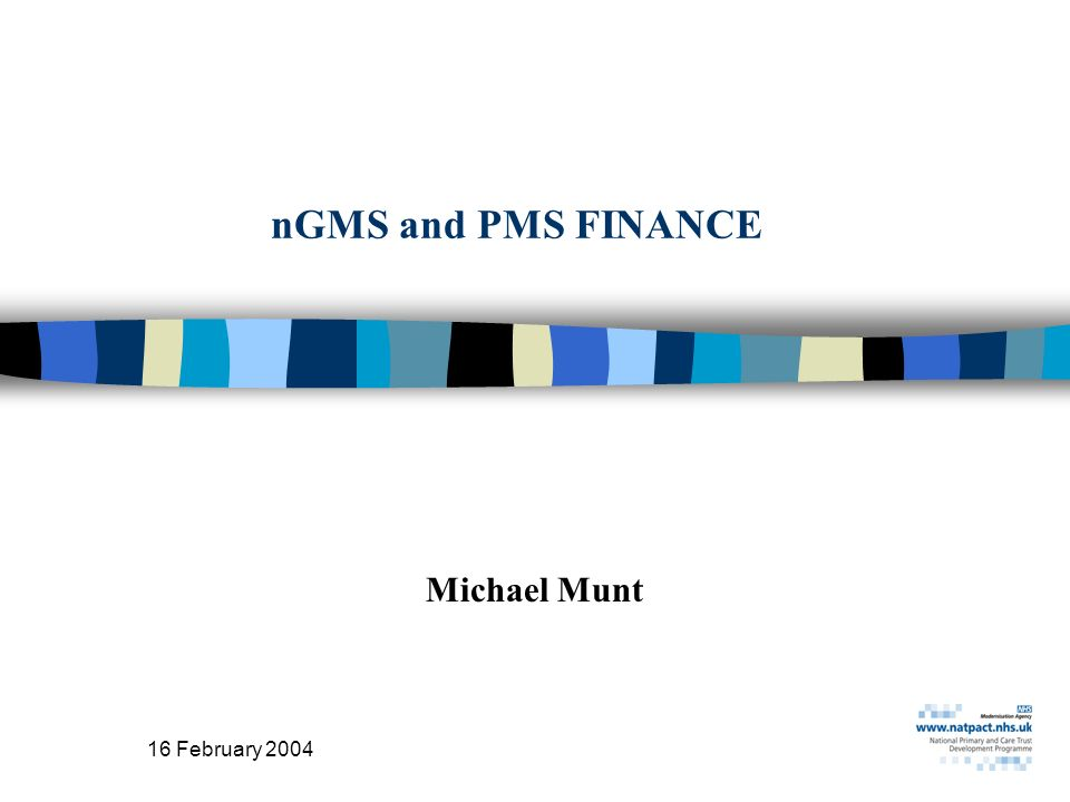 16 February 2004 4 nGMS and PMS IMPLEMENTATION FINANCE Overview Financial Arrangements Contractors - Statement of Financial Entitlements Allocations to PCTs Contractor Budgets