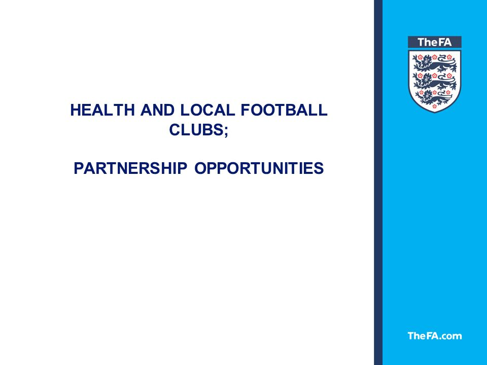 HEALTH AND LOCAL FOOTBALL CLUBS; PARTNERSHIP OPPORTUNITIES