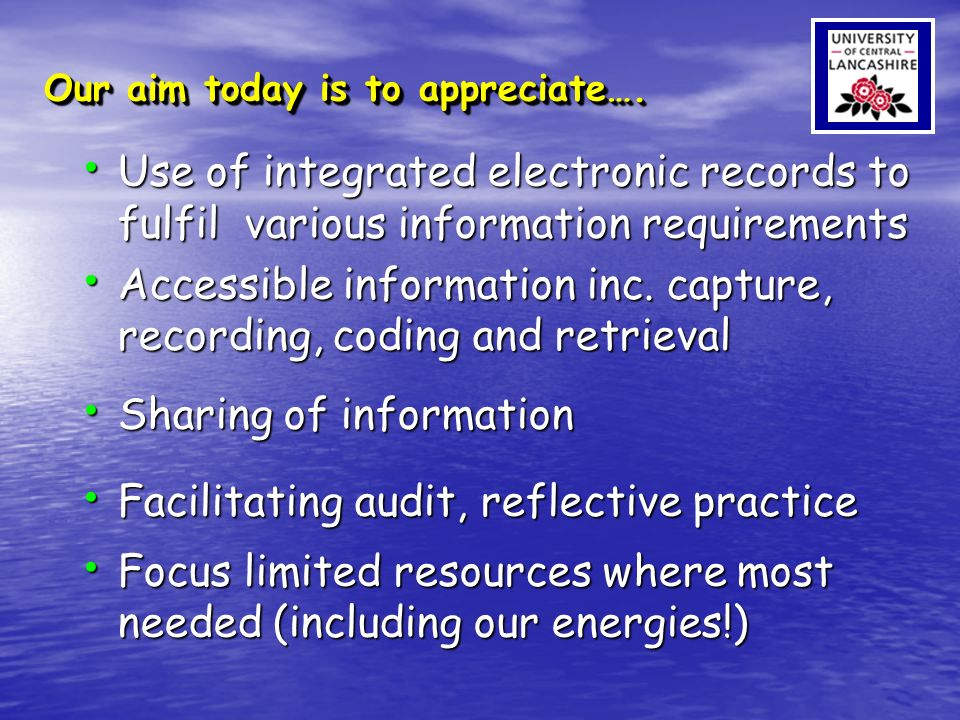 Our aim today is to appreciate…. Use of integrated electronic records to fulfil various information requirements Use of integrated electronic records