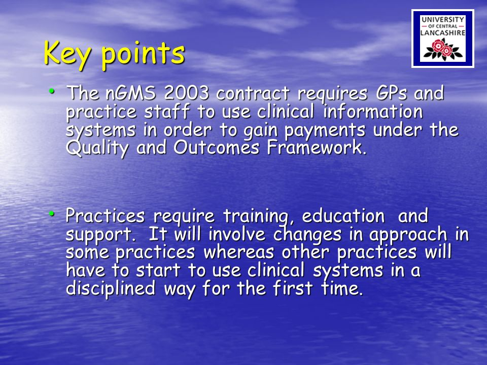 Key points The nGMS 2003 contract requires GPs and practice staff to use clinical information systems in order to gain payments under the Quality and
