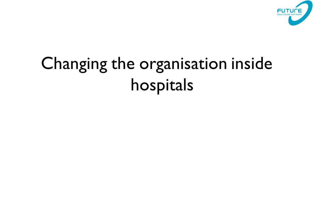 Changing the organisation inside hospitals