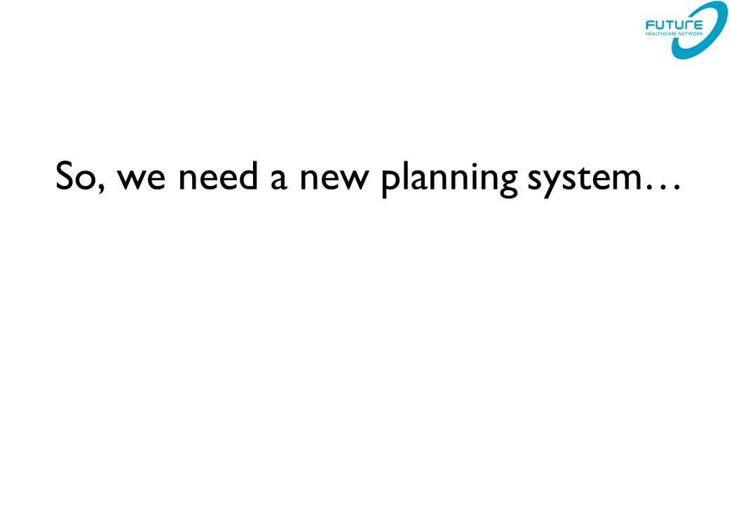 So, we need a new planning system…