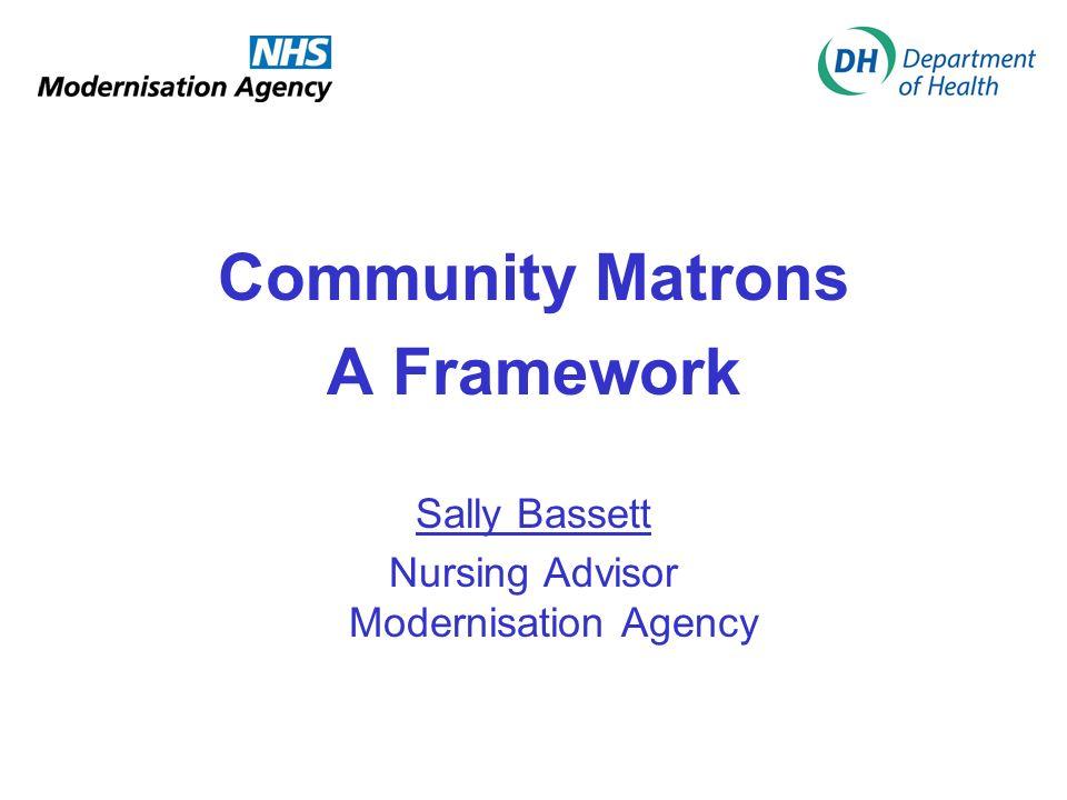 Community Matrons A Framework Sally Bassett Nursing Advisor Modernisation Agency
