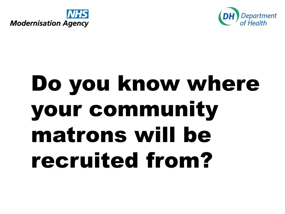 Do you know where your community matrons will be recruited from?