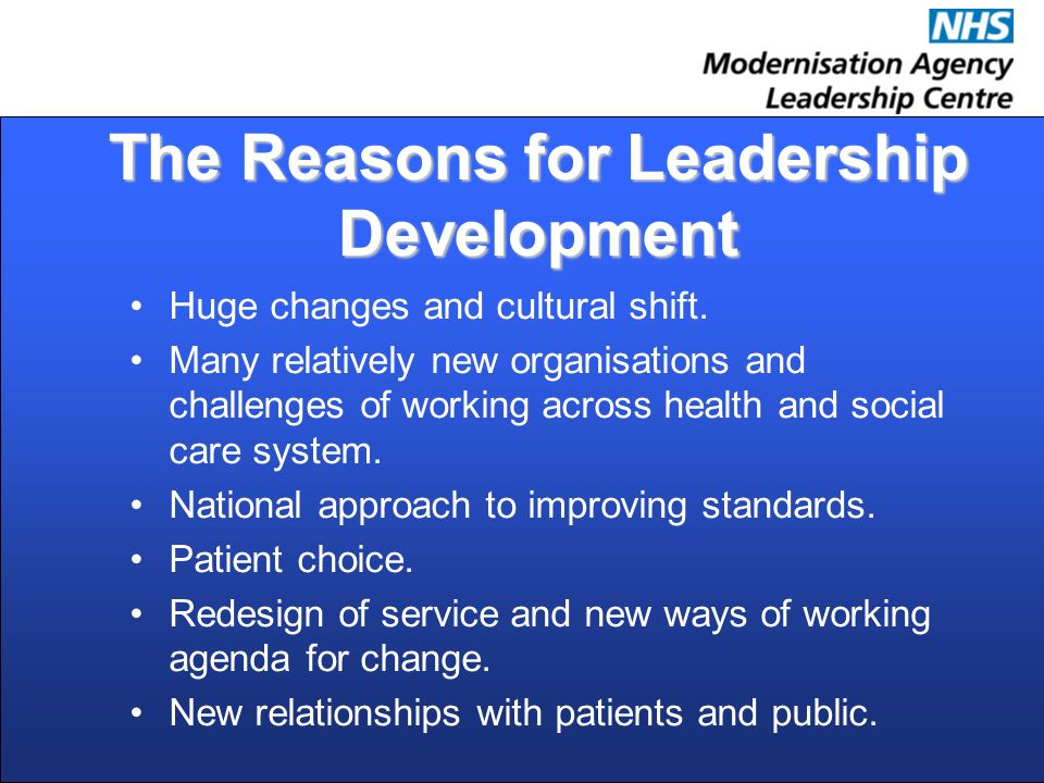 The Reasons for Leadership Development Huge changes and cultural shift.