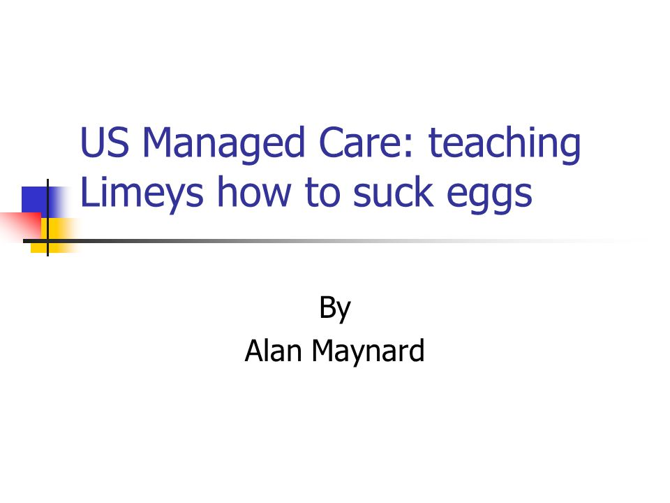 US Managed Care: teaching Limeys how to suck eggs By Alan Maynard