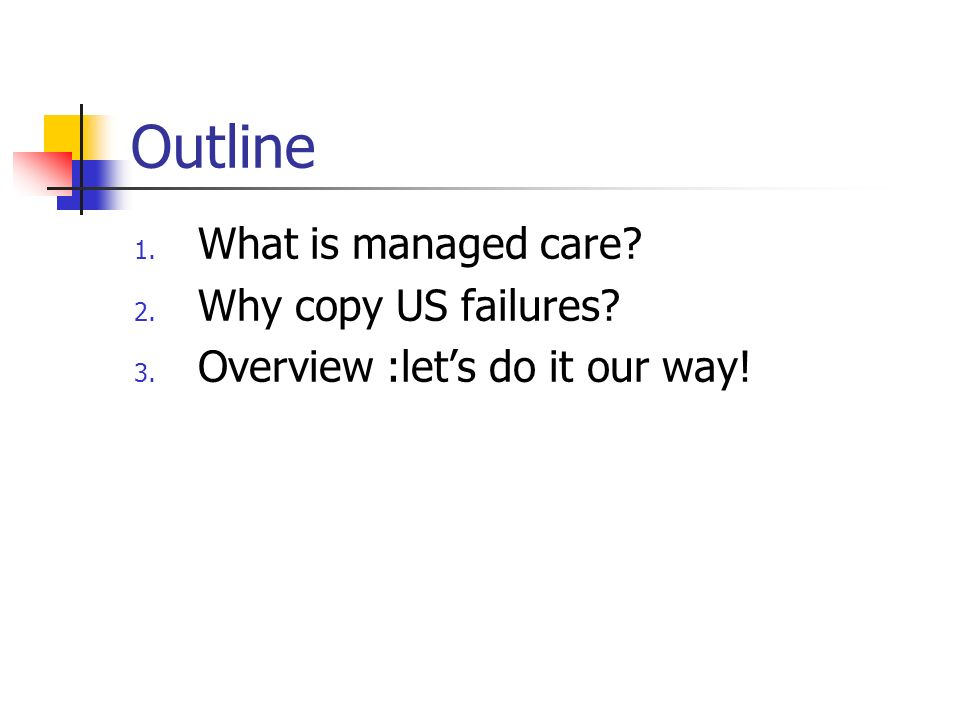 Outline 1. What is managed care 2. Why copy US failures 3. Overview :lets do it our way!