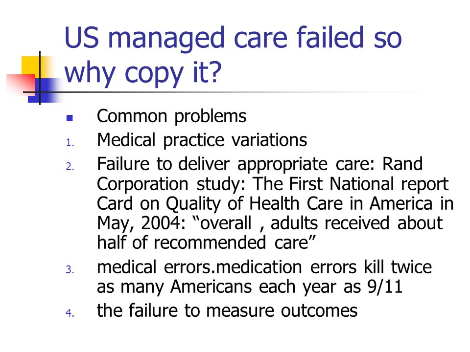 US managed care failed so why copy it. Common problems 1.