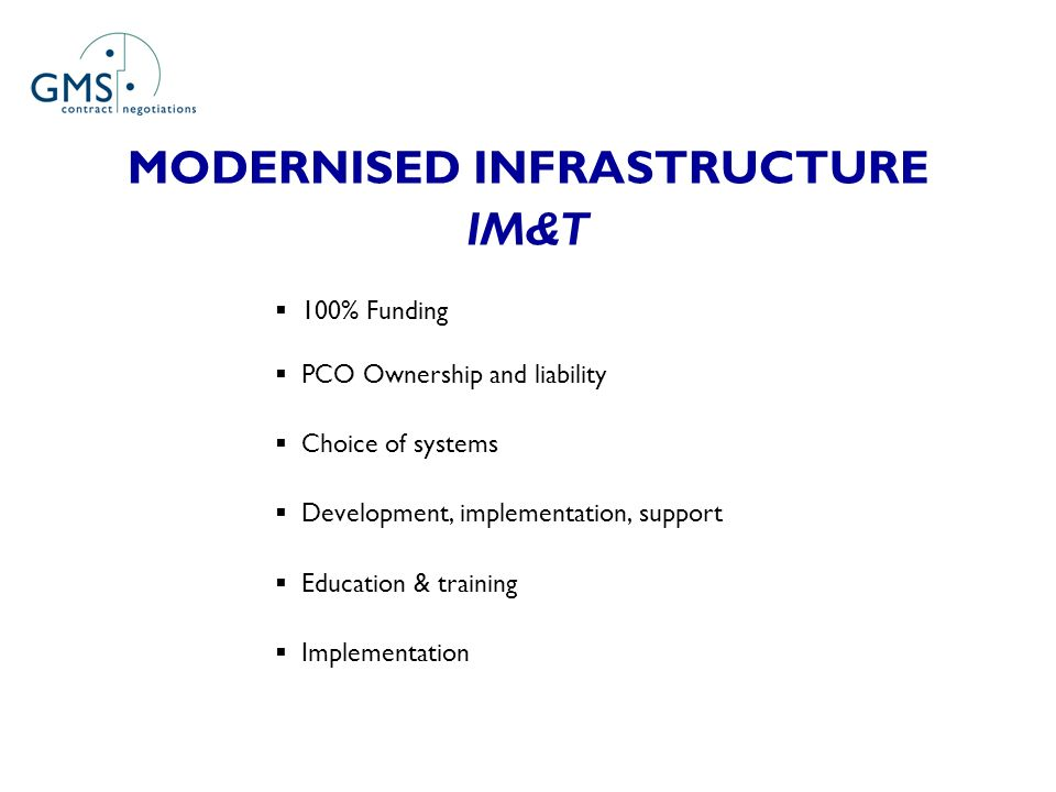 MODERNISED INFRASTRUCTURE IM&T 100% Funding PCO Ownership and liability Choice of systems Development, implementation, support Education & training Implementation