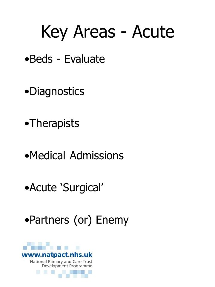 Key Areas - Acute Beds - Evaluate Diagnostics Therapists Medical Admissions Acute Surgical Partners (or) Enemy