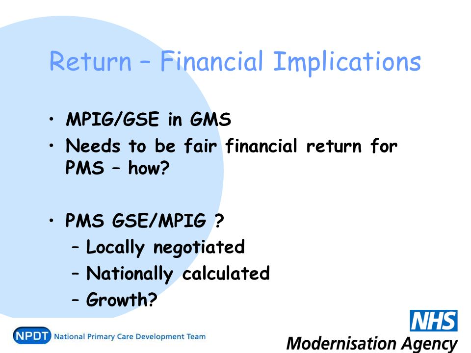 Return – Financial Implications MPIG/GSE in GMS Needs to be fair financial return for PMS – how.