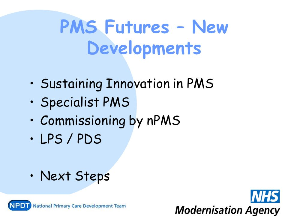PMS Futures – New Developments Sustaining Innovation in PMS Specialist PMS Commissioning by nPMS LPS / PDS Next Steps