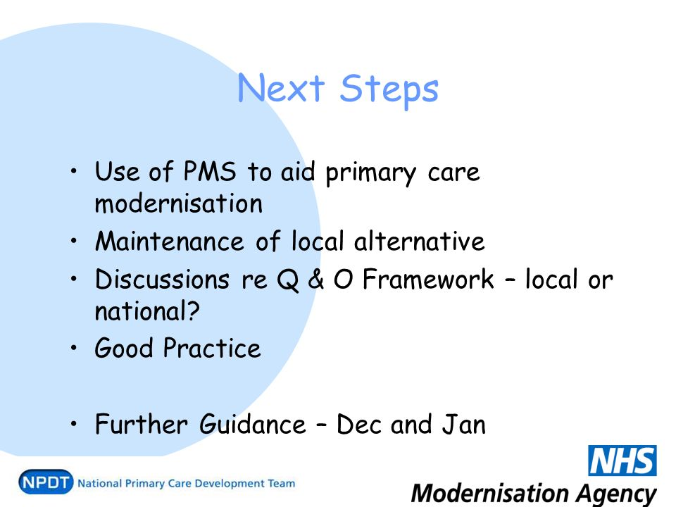 Use of PMS to aid primary care modernisation Maintenance of local alternative Discussions re Q & O Framework – local or national.