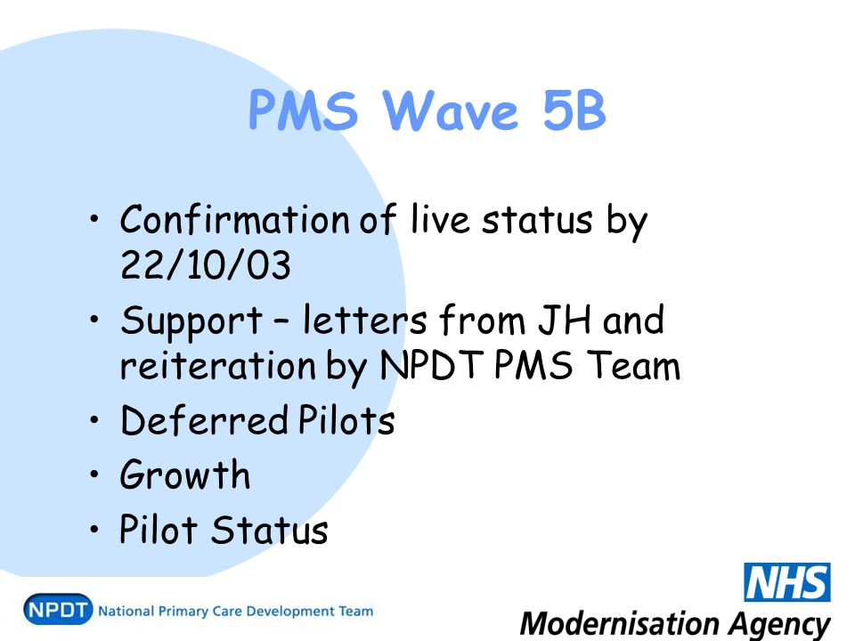 PMS Wave 5B Confirmation of live status by 22/10/03 Support – letters from JH and reiteration by NPDT PMS Team Deferred Pilots Growth Pilot Status