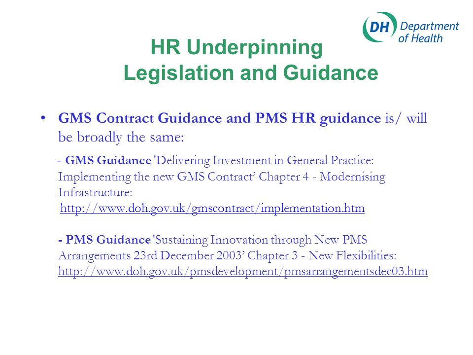 HR Underpinning Legislation and Guidance GMS Contract Guidance and PMS HR guidance is/ will be broadly the same: - GMS Guidance 'Delivering Investment