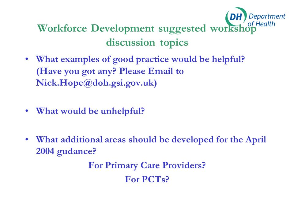 Workforce Development suggested workshop discussion topics What examples of good practice would be helpful? (Have you got any? Please Email to Nick.Ho