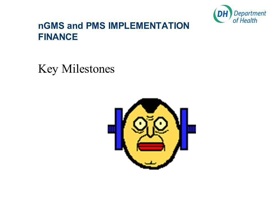 nGMS and PMS IMPLEMENTATION FINANCE Key Milestones