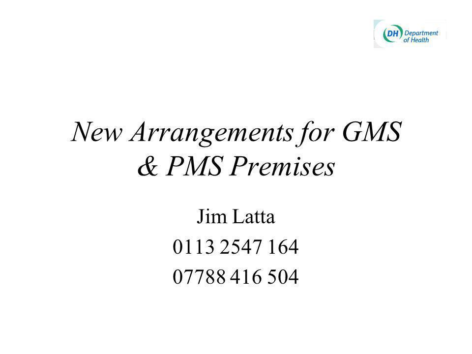 New Arrangements for GMS & PMS Premises Jim Latta 0113 2547 164 07788 416 504