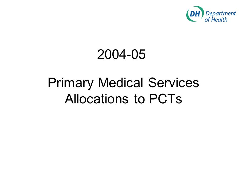 Key Messages Allocation to support delivery of General Medical Services and Personal Medical Services.