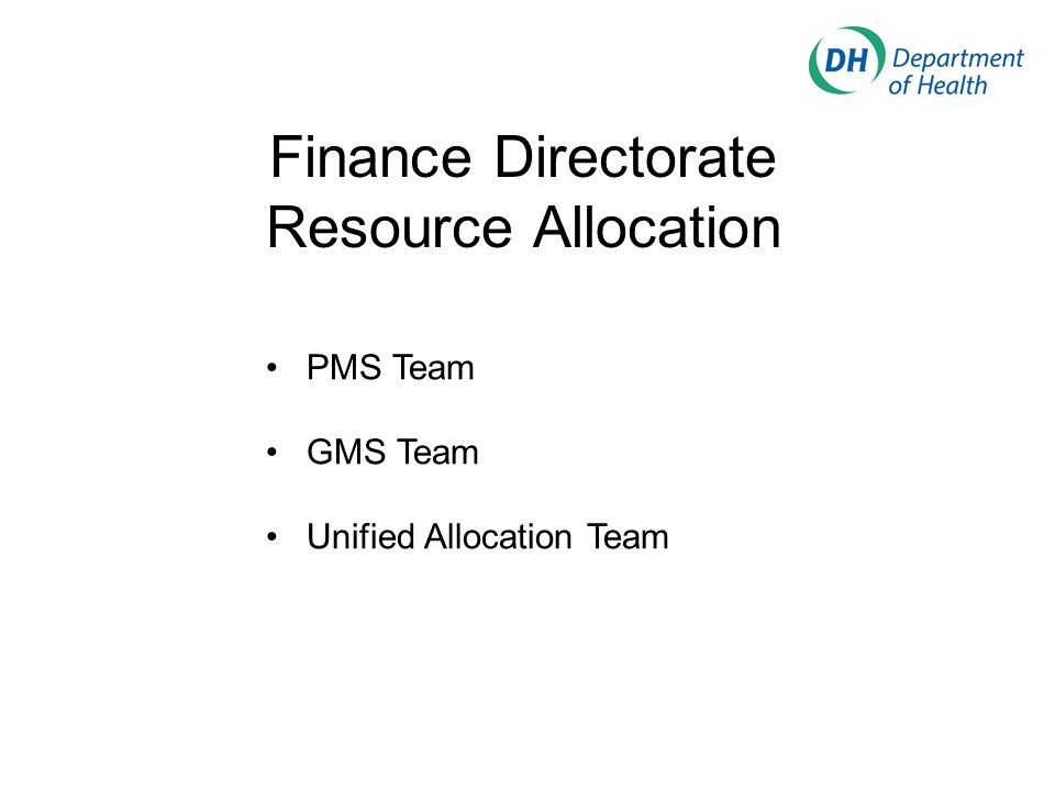 Finance Directorate Resource Allocation PMS Team GMS Team Unified Allocation Team