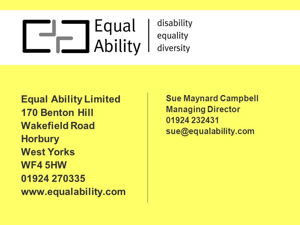 Equal Ability Limited 170 Benton Hill Wakefield Road Horbury West Yorks WF4 5HW 01924 270335 www.equalability.com Sue Maynard Campbell Managing Director 01924 232431 sue@equalability.com