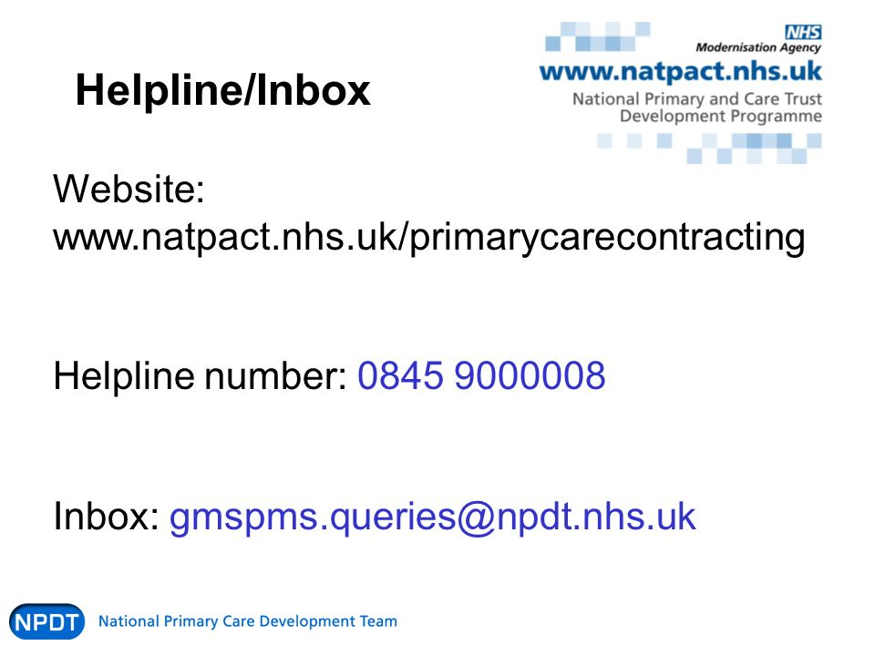 Helpline/Inbox Website: www.natpact.nhs.uk/primarycarecontracting Helpline number: 0845 9000008 Inbox: gmspms.queries@npdt.nhs.uk