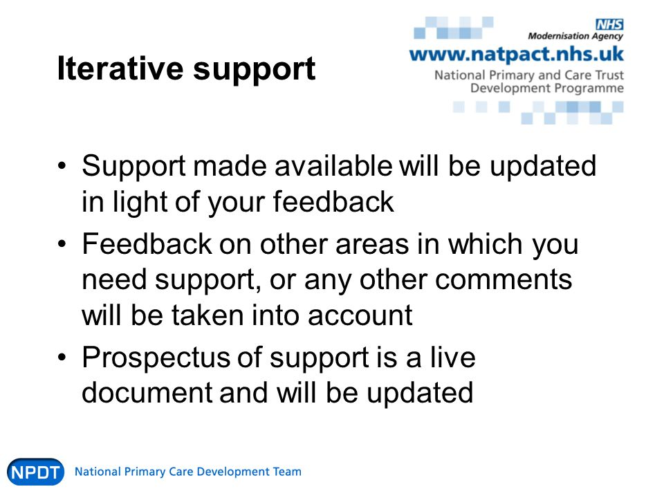 Iterative support Support made available will be updated in light of your feedback Feedback on other areas in which you need support, or any other com