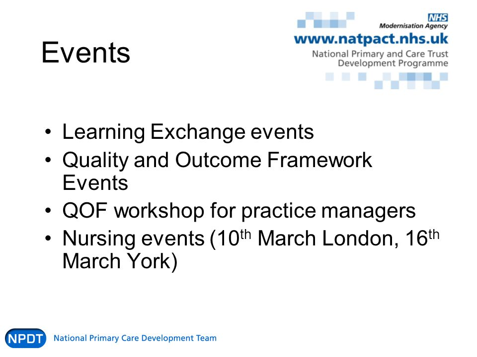 Events Learning Exchange events Quality and Outcome Framework Events QOF workshop for practice managers Nursing events (10 th March London, 16 th Marc