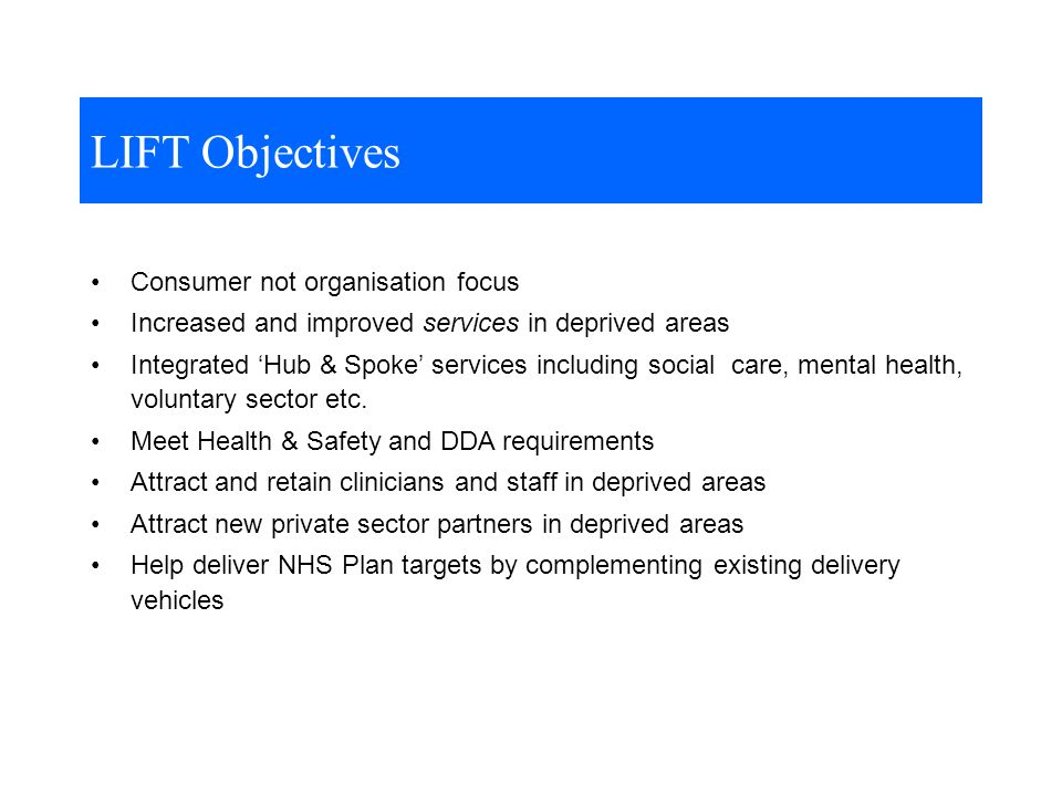 Consumer not organisation focus Increased and improved services in deprived areas Integrated Hub & Spoke services including social care, mental health, voluntary sector etc.