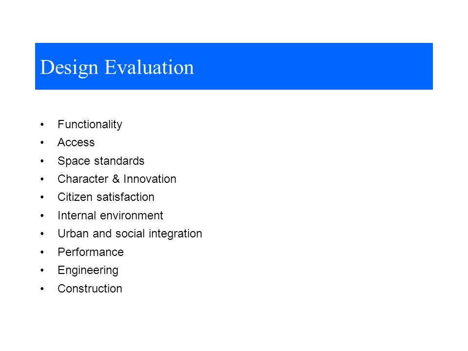 Functionality Access Space standards Character & Innovation Citizen satisfaction Internal environment Urban and social integration Performance Engineering Construction Design Evaluation