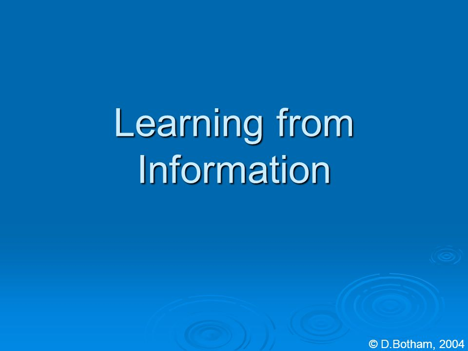 Learning from Information © D.Botham, 2004