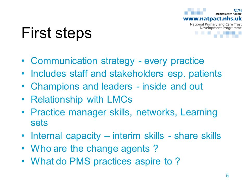5 First steps Communication strategy - every practice Includes staff and stakeholders esp. patients Champions and leaders - inside and out Relationshi