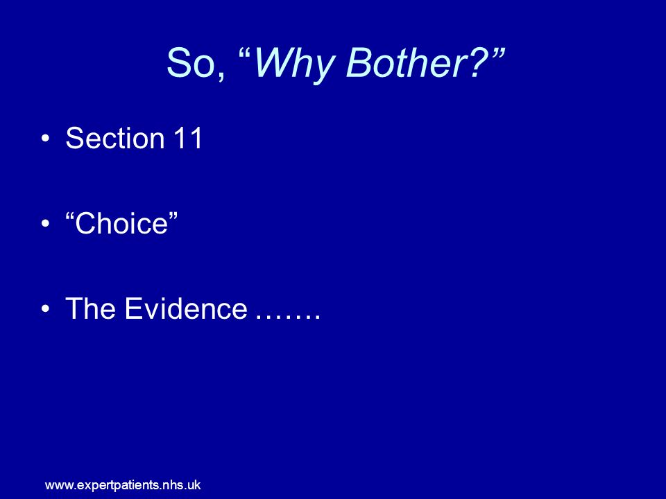 www.expertpatients.nhs.uk So, Why Bother Section 11 Choice The Evidence …….