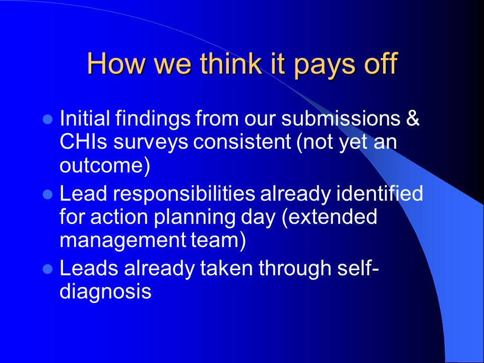 How we think it pays off Initial findings from our submissions & CHIs surveys consistent (not yet an outcome) Lead responsibilities already identified