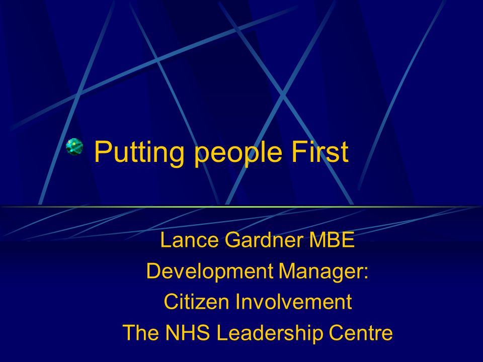 Putting people First Lance Gardner MBE Development Manager: Citizen Involvement The NHS Leadership Centre