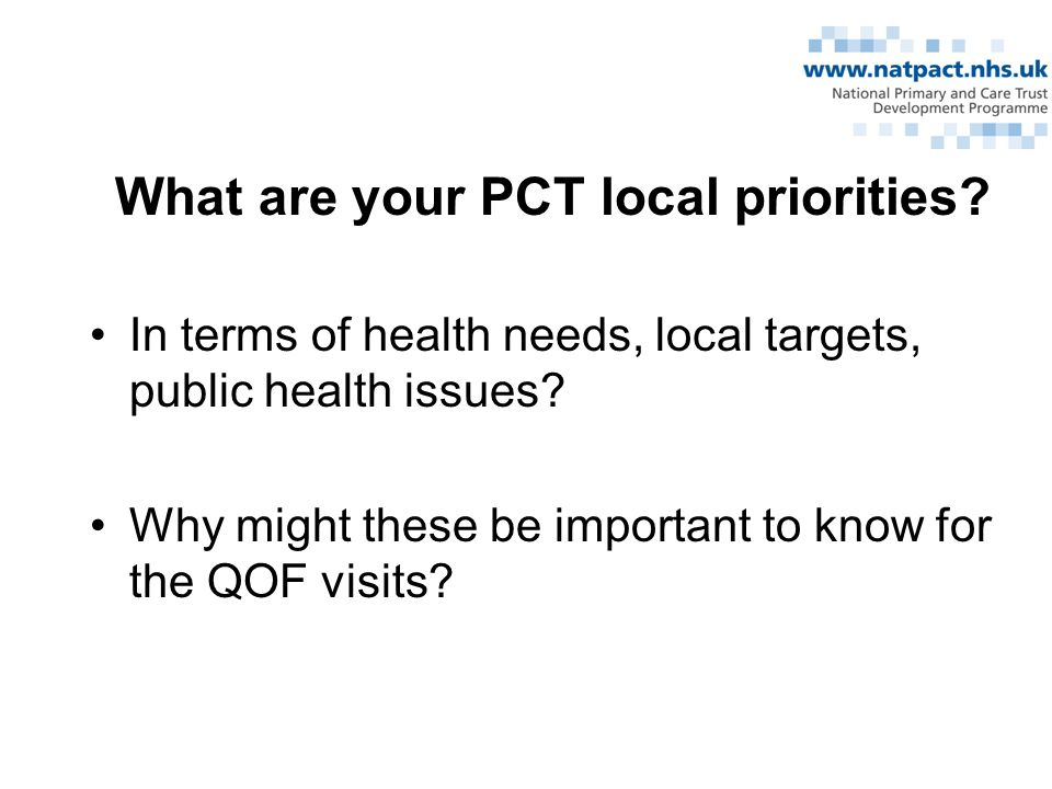 What are your PCT local priorities. In terms of health needs, local targets, public health issues.