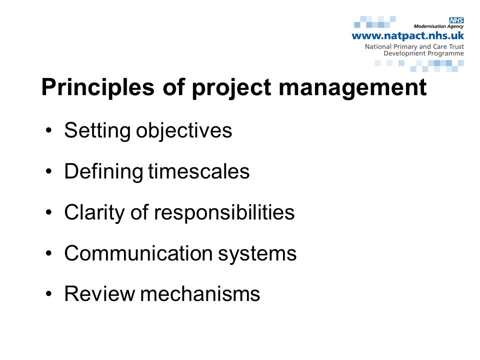 Principles of project management Setting objectives Defining timescales Clarity of responsibilities Communication systems Review mechanisms