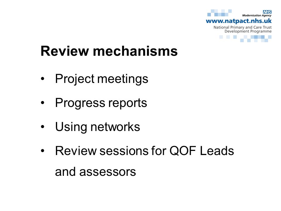 Review mechanisms Project meetings Progress reports Using networks Review sessions for QOF Leads and assessors