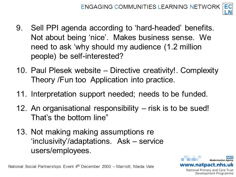 EC LN ENGAGING COMMUNITIES LEARNING NETWORK National Social Partnerships Event 4 th December 2003 – Marriott, Maida Vale 9.Sell PPI agenda according to hard-headed benefits.