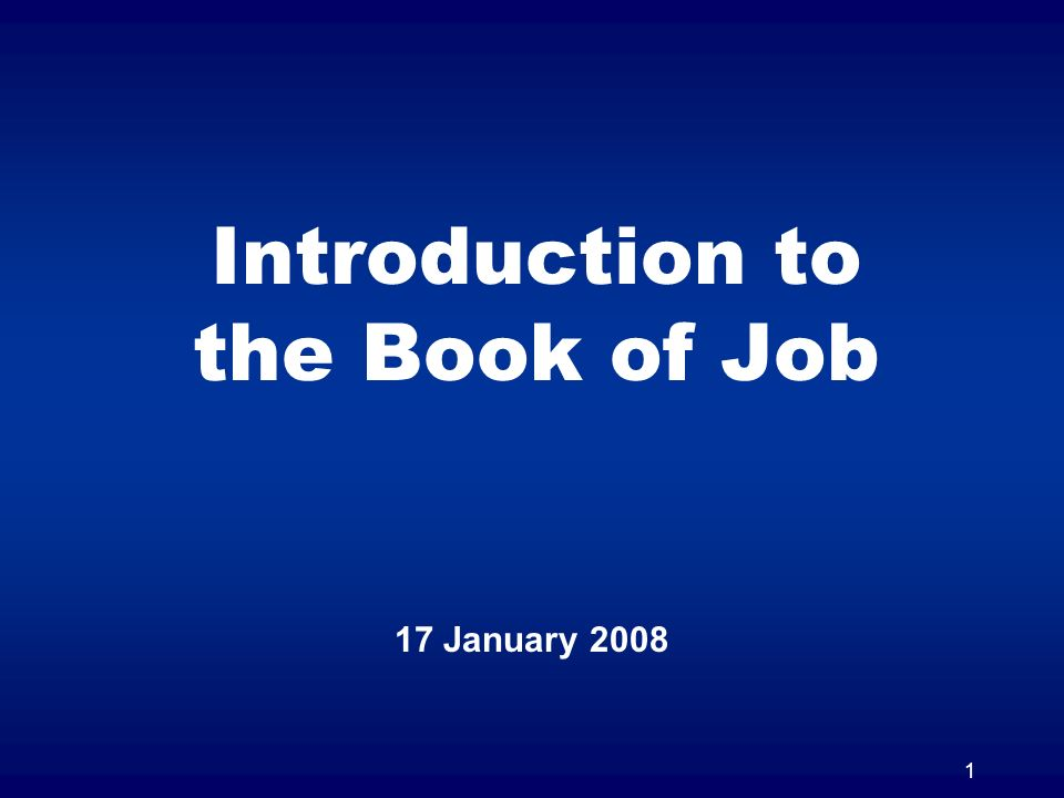 1 Introduction to the Book of Job 17 January 2008