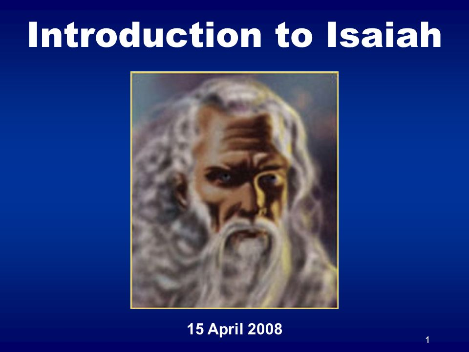 1 Introduction to Isaiah 15 April 2008